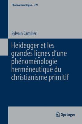 Heidegger et les grandes lignes d une phénoménologie herméneutique du christianisme primitif, Sylvain Camilleri