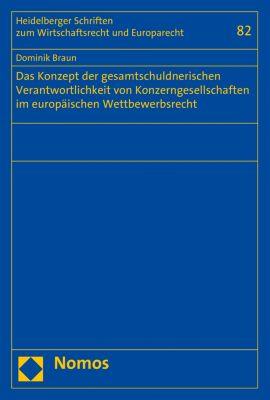 Heidelberger Schriften zum Wirtschaftsrecht und Europarecht: Das Konzept der gesamtschuldnerischen Verantwortlichkeit von Konzerngesellschaften im europäischen Wettbewerbsrecht, Dominik Braun