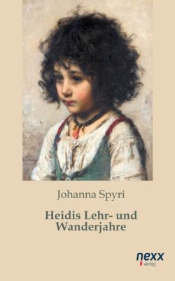 Heidi Reihe: Heidis Lehr- und Wanderjahre, Johanna Spyri