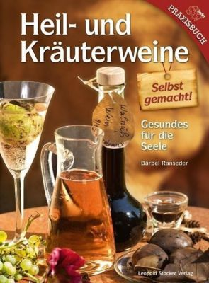 Heil- und Kräuterweine selbst gemacht! - Bärbel Ranseder pdf epub