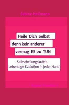 Heile dich selbst, denn kein anderer vermag es zu tun, Ratgeber 4 - Sabine Heilmann |