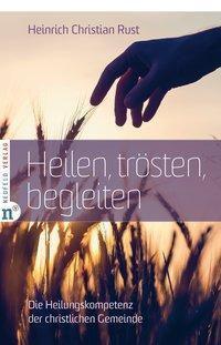 Heilen, trösten, begleiten - Heinrich Christian Rust |