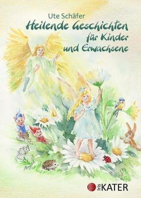 Heilende Geschichten für Kinder und Erwachsene, Ute Schäfer
