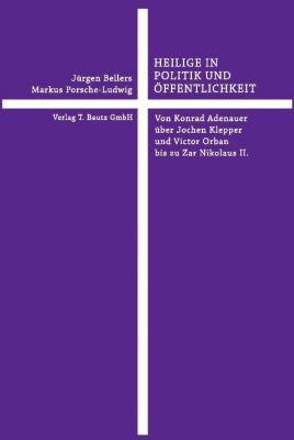 HEILIGE IN POLITIK UND ÖFFENTLICHKEIT, Jürgen Bellers, Markus Porsche-Ludwig