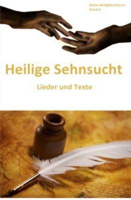 Heilige Sehnsucht: Lieder und Texte