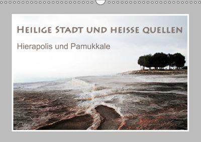 Heilige Stadt und heisse Quellen - Hierapolis und Pamukkale (Wandkalender 2019 DIN A3 quer), Katrin Hubner