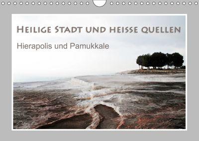 Heilige Stadt und heiße Quellen - Hierapolis und Pamukkale (Wandkalender 2019 DIN A4 quer), Katrin Hubner