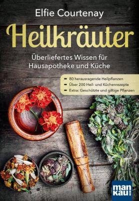 Heilkräuter - Überliefertes Wissen für Hausapotheke und Küche - Elfie Courtenay |