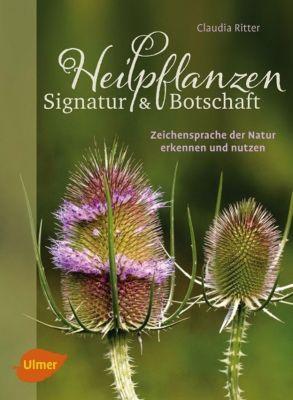 Heilpflanzen. Signatur und Botschaft, Claudia Ritter