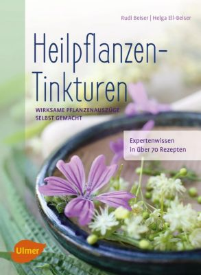 Heilpflanzen-Tinkturen, Rudi Beiser, Helga Ell-Beiser