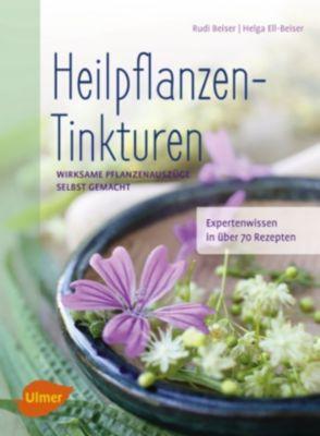 Heilpflanzen-Tinkturen, Helga Ell-Beiser, Rudi Beiser