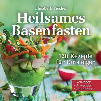 Heilsames Basenfasten - Elisabeth Fischer  