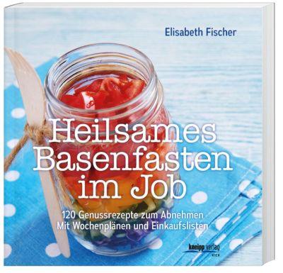 Heilsames Basenfasten im Job, Elisabeth Fischer