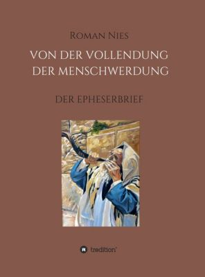 Heilsgeschichtliche Auslegung des Neuen Testaments: Die Vollendung der Menschwerdung, Roman Nies
