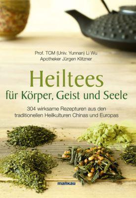Heiltees für Körper, Geist und Seele, Li Wu, Jürgen Klitzner