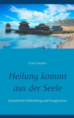 Heilung kommt aus der Seele, Ernst Urschitz