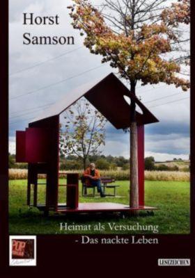 Heimat als Versuchung - Das nackte Leben, 2. erweiterte Auflage - Horst Samson |