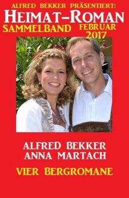 Heimat-Roman Sammelband Februar 2017: Vier Bergromane, Alfred Bekker, Anna Martach
