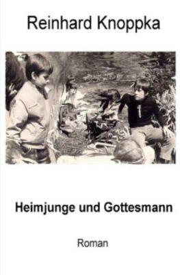 Heimjunge und Gottesmann - Reinhard Knoppka |