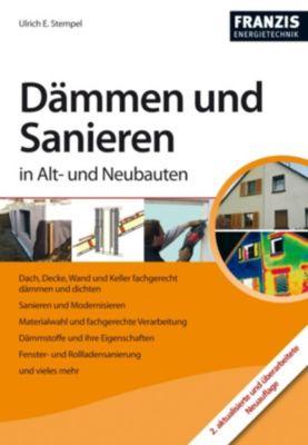 Heimwerken: Dämmen und Sanieren in Alt- und Neubauten, Ulrich E. Stempel