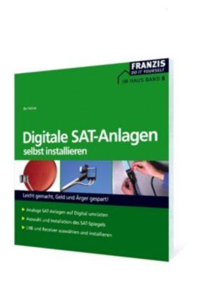 Heimwerken: Digitale SAT-Anlagen selbst installieren, Bo Hanus
