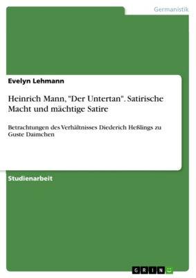 Heinrich Mann, Der Untertan. Satirische Macht und mächtige Satire, Evelyn Lehmann