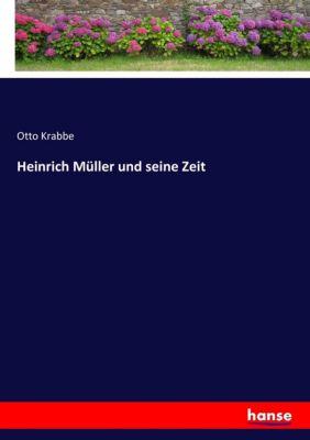 Heinrich Müller und seine Zeit - Otto Krabbe |