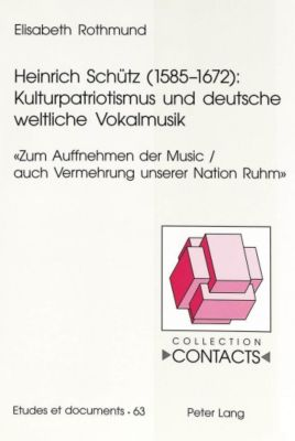 Heinrich Schütz (1585-1672): Kulturpatriotismus und deutsche weltliche Vokalmusik, Elisabeth Rothmund