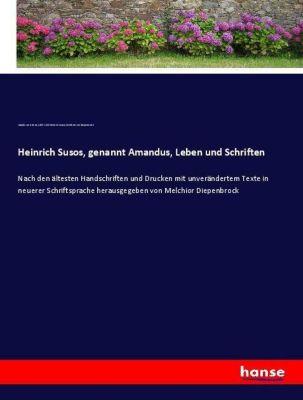 Heinrich Susos, genannt Amandus, Leben und Schriften
