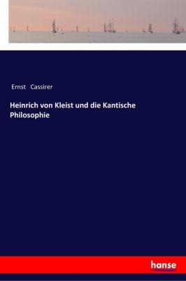 Heinrich von Kleist und die Kantische Philosophie - Ernst Cassirer |