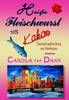 Heiße Fleischwurst mit Kakao, Carola van Daxx