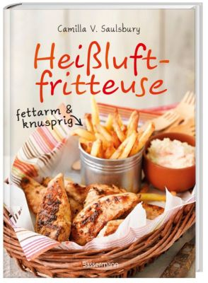 Heißluftfritteuse - fettarm & knusprig, Camilla V. Saulsbury