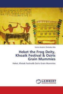Heket the Frog Deity, Khoaik Festival & Osiris Grain Mummies, Venice Ibrahim Shehatta Attia
