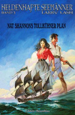 Heldenhafte Seemänner #3: Nat Shannons tollkühner Plan, Larry Lash