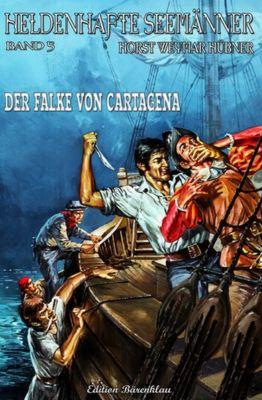 Heldenhafte Seemänner #5: Der Falke von Cartagena, Horst Weymar Hübner