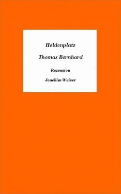 »Heldenplatz« von Thomas Bernhard - Rezension, Joachim Weiser