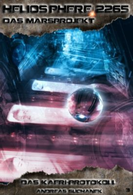 Heliosphere 2265 - Das Marsprojekt: Heliosphere 2265 - Das Marsprojekt 3: Das KAERI-Protokoll (Science Fiction), Andreas Suchanek