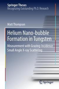 Helium Nano-bubble Formation in Tungsten, Matt Thompson