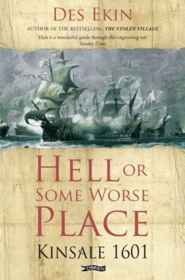 Hell or Some Worse Place: Kinsale 1601, Des Ekin