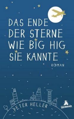 Heller, P: Ende der Sterne wie Big Hig sie kannte, Peter Heller