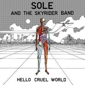 Hello Cruel World (Vinyl), Sole And The Skyrider Band