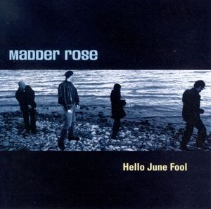 Hello June Fool, Madder Rose