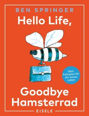 Hello Life - Goodbye Hamsterrad, Ben Springer