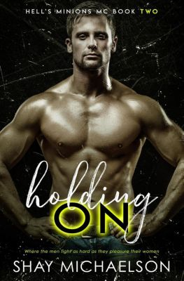 Hell's Minions MC: Holding On (Hell's Minions MC, #2), Shay Michaelson