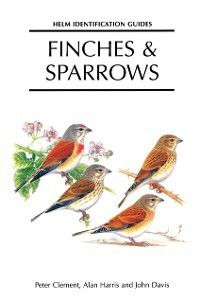 Helm Identification Guides: Finches and Sparrows, Peter Clement