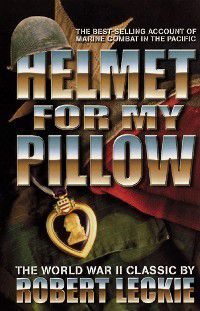 Helmet For My Pillow, Robert Leckie
