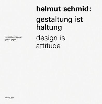 Helmut Schmid - Gestaltung ist Haltung / Design Is Attitude