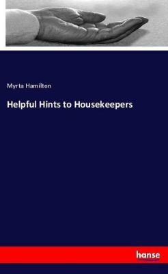 Helpful Hints to Housekeepers, Myrta Hamilton