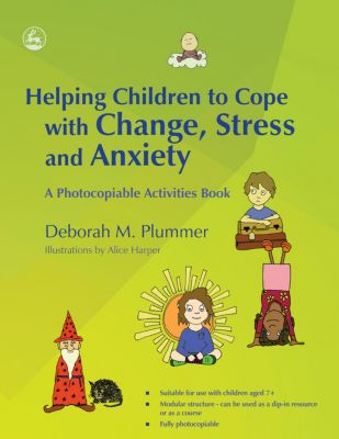 Helping Children to Cope with Change, Stress and Anxiety, Deborah Plummer