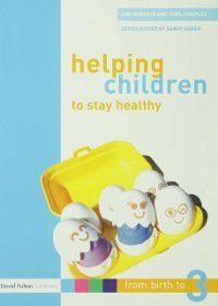 Helping Children to Stay Healthy, Ann Roberts, Avril Harpley